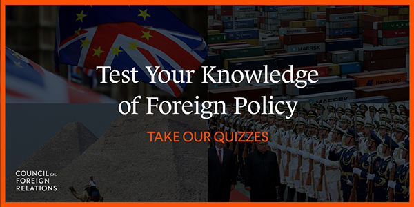 f05c61f5c1ca4 Test Your Knowledge of Foreign Policy With New Quizzes From CFR ...